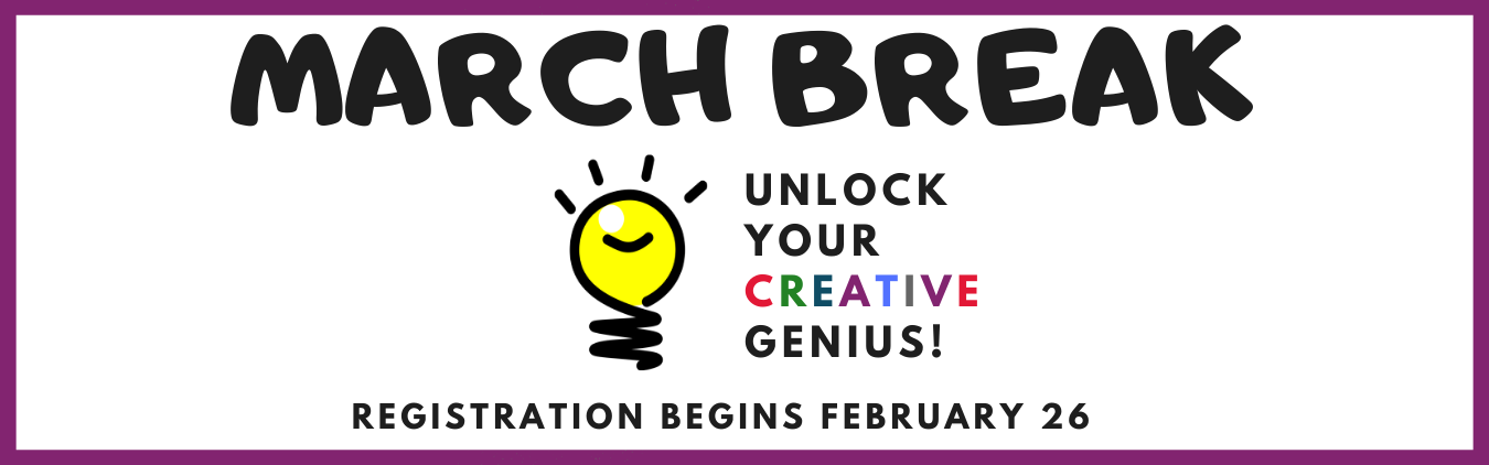 March Break Programs: Unlock your creativity. Registration begins Feb 26