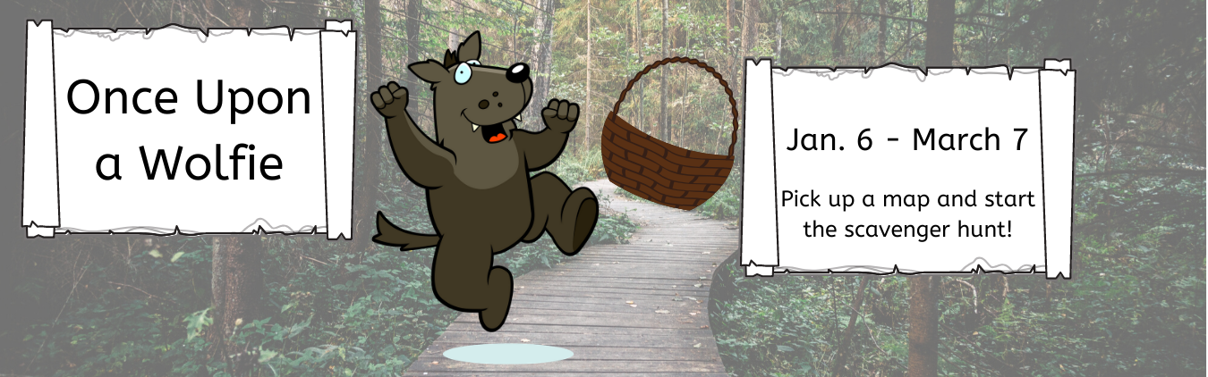 Once Upon a Wolfie: January 6 to March 7.. Pick up a Map and start the scavenger hunt!