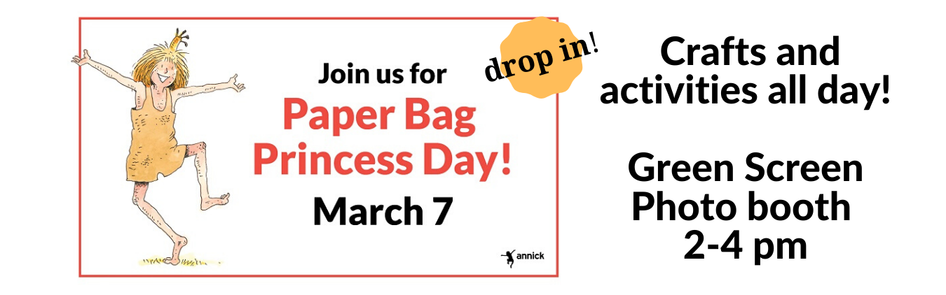 Paper Bag Princess Day - March 7th. Crafts and activities all day