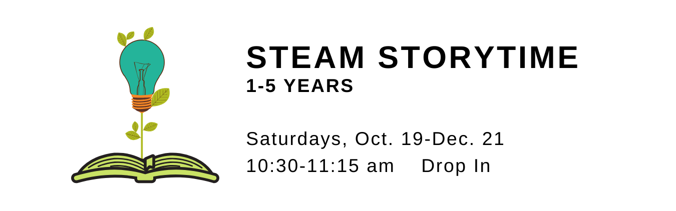 STEAM Storytime. 1-5 years. Saturdays, Oct 19 to Dec 21. Drop in