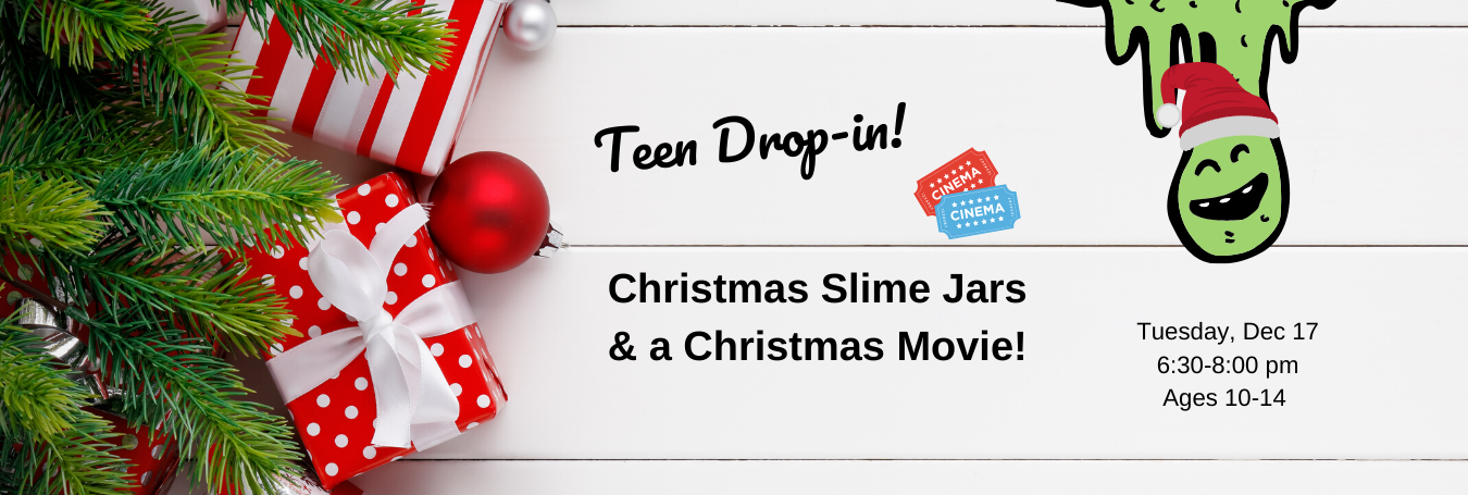 Teen December Drop In. Christmas Slime Jars and a Christmas Movie. Tuesday, December 17, 6:30-8 pm. Ages 10-14