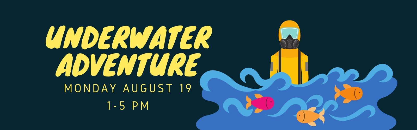 Underwater Adventure, Monday August 19th from 1 to 5 pm