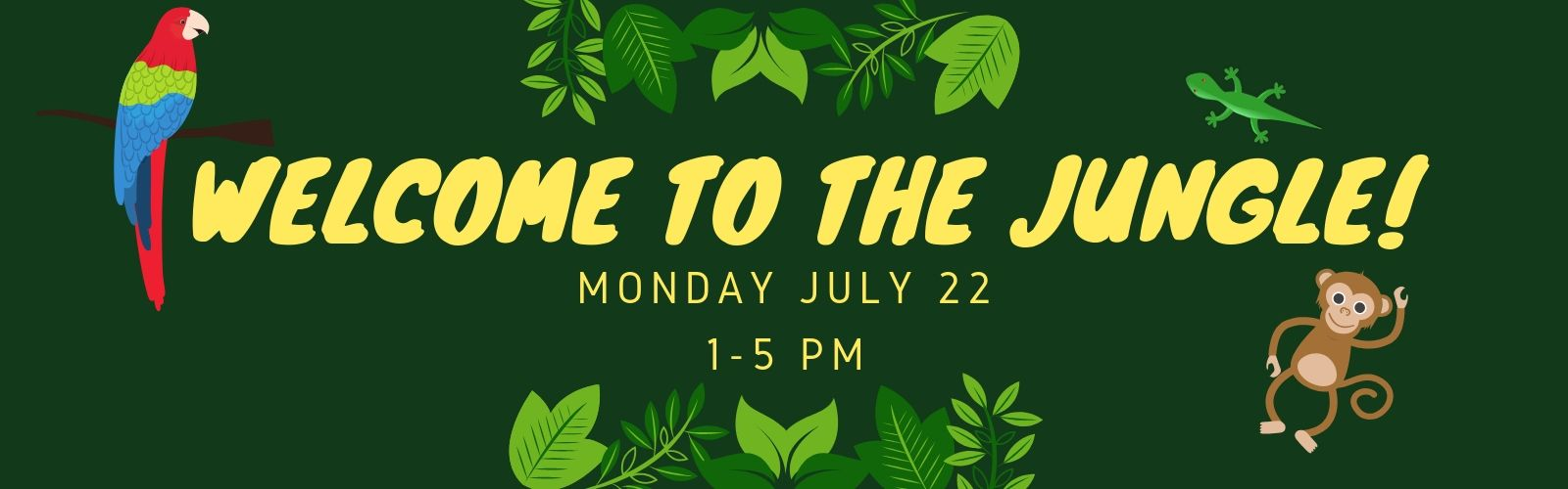 Welcome to the Jungle, Monday July 22nd from 1 to 5 pm
